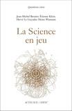 Jean-Michel Besnier et Etienne Klein - La Science en jeu.