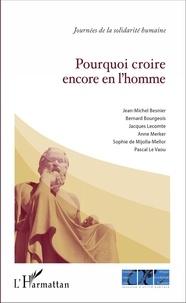 Jean-Michel Besnier et Bernard Bourgeois - Pourquoi croire encore en l'homme ?.