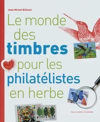 Jean-Michel Billioud - Le monde des timbres pour les philatélistes en herbe.