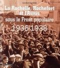 Jean-Michel Blaizeau - La Rochelle, Rochefort et l'Aunis sous le Front populaire (1936-1938).