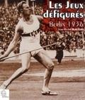 Jean-Michel Blaizeau - Les Jeux défigurés - Berlin 1936.