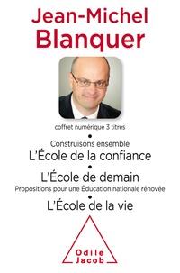 Jean-Michel Blanquer - Coffret numérique - Jean-Michel Blanquer - Construisons ensemble l'École de la confiance ;L'École de demain ;L'École de la vie.