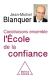 Jean-Michel Blanquer - Construisons ensemble l'Ecole de la confiance.