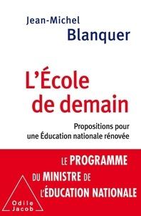 Jean-Michel Blanquer - L'école de demain - Propositions pour une Education nationale rénovée.