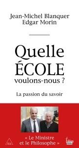 Jean-Michel Blanquer et Edgar Morin - Quelle école voulons-nous ? - La passion du savoir.