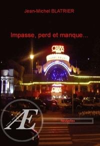 Jean-Michel Blatrier - Impasse, perd et manque… - Nouvelles.