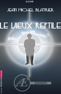 Jean-Michel Blatrier - Le vieux reptile - Thriller et suspense.