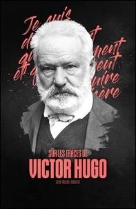 Jean-Michel Bodelet - Sur les trace de Victor Hugo.