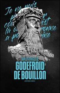 Jean-Michel Bodelet - Sur les traces de Godefroid de Bouillon.