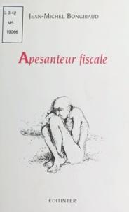 Jean-Michel Bongiraud - Apesanteur fiscale.