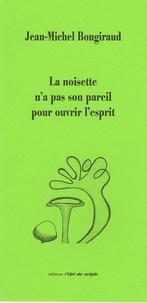 Jean-Michel Bongiraud - La noisette n'a pas son pareil pour ouvrir l'esprit.