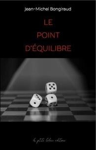 Jean-Michel Bongiraud - LE POINT D'ÉQUILIBRE.