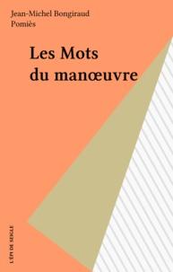 Jean-Michel Bongiraud - Les mots du manoeuvre.