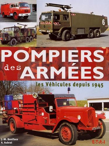 Jean-Michel Boniface et Alain Aubrat - Pompiers des armées - Les véhicules depuis 1945.