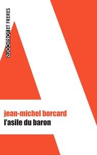 Jean-Michel Borcard - L'asile du baron.