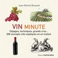 Jean-Michel Brouard - Vin minute - Cépages, techniques, grands crus... 200 concepts clés expliqués en un instant.