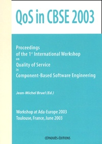 Jean-Michel Bruel - QoS in CBSE 2003 - Proceedings of the 1st International Workshop on Quality of Service in Component-Based Software Engineering, Workshop at Ada-Europe 2003, Toulouse, France, June 2003.