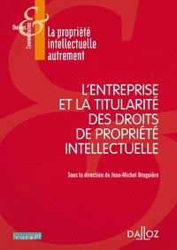 Jean-Michel Bruguière - L'entreprise et la titularité des droits de propriété intellectuelle.