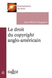 Jean-Michel Bruguière - Le droit du copyright anglo-américain.