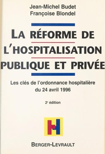 LA REFORME DE L'HOSPITALISATION PUBLIQUE ET PRIVEE. Les clés de l'ordonnance hospitalière du 24 avril 1996, à jour au 1er septembre 1998, 2ème édition