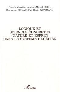 Jean-Michel Buée et Emmanuel Renault - Logique et sciences concrètes (nature et esprit) dans le système hégélien.