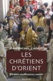 Jean-Michel Cadiot - Les chrétiens d'Orient - Vitalité, souffrances, avenir.