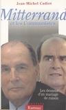 Jean-Michel Cadiot - Mitterrand et les communistes - Les dessous d'un mariage de raison.