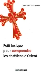 Jean-Michel Cadiot - Petit lexique pour comprendre les chrétiens d'Orient.