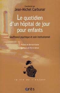 Jean-Michel Carbunar - Le quotidien d'un hôpital de jour pour enfants - Souffrance psychique et soin institutionnel.