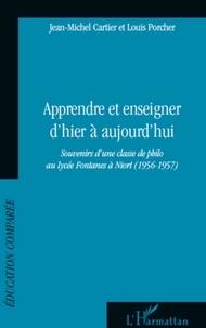 Jean-Michel Cartier et Louis Porcher - Apprendre et enseigner d'hier a aujourd'hui - Souvenirs d'une classe de philo au lycée Fontanes à Niort (1956-1957).