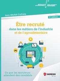 Jean-Michel Cathala - Etre recruté dans les métiers de l'industrie et de l'agroalimentaire - Ce que les recruteurs attendent des candidats.