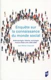 Jean-Michel Chapoulie - Enquête sur la connaissance du monde social - Anthropologie, histoire, sociologie, France-Etats-Unis 1950-2000.