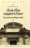 Jean-Michel Chapoulie - L'Ecole d'Etat conquiert la France - Deux siècles de politique scolaire.