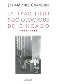 Jean-Michel Chapoulie - La Tradition sociologique de Chicago (1892-1961).