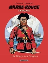 Jean-Michel Charlier et Victor Hubinon - L'Intégrale Barbe Rouge Tome 1 : Le démon des Caraïbes.