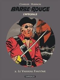 Jean-Michel Charlier - L'Intégrale Barbe Rouge Tome 3 : Le vaisseau fantôme ; L'île de l'homme mort ; Le piège espagnol.