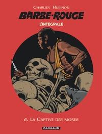 Jean-Michel Charlier et Victor Hubinon - L'Intégrale Barbe Rouge Tome 6 : La captive des mores.