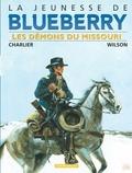 Jean-Michel Charlier et Colin Wilson - La jeunesse de Blueberry Tome 4 : Les démons du Missouri.