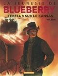 Jean-Michel Charlier et Colin Wilson - La jeunesse de Blueberry Tome 5 : Terreur sur le Kansas.