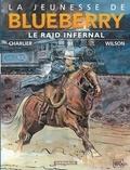 Jean-Michel Charlier et François Corteggiani - La jeunesse de Blueberry Tome 6 : Le raid infernal.