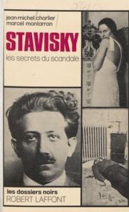 Jean-Michel Charlier et Marcel Montarron - Stavisky - Les secrets du scandale.