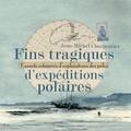 Jean-Michel Charpentier - Fins tragiques d'expéditions polaires - Carnets retrouvés d'explorateurs des pôles.