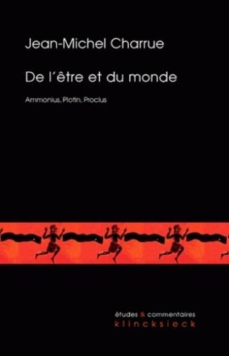 Jean-Michel Charrue - De l'être et du monde - Ammonius, Plotin, Proclus.