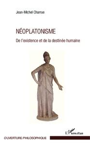 Jean-Michel Charrue - Néoplatonisme - De l'existence et de la destinée humaine.