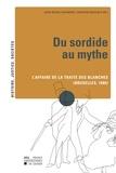 Jean-Michel Chaumont et Christine Machiels - Du sordide au mythe - L'affaire de la traite des blanches (Bruxelles, 1880).