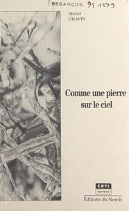 Jean Michel Chavin - Comme une pierre sur le ciel : esquisses pour une vie.