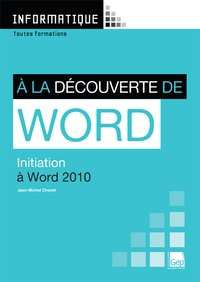 Jean-Michel Chenet - A la découverte de Word - Initiation à Word 2010.