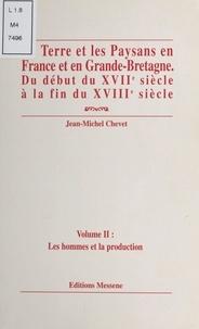Jean-Michel Chevet - LA TERRE ET LES PAYSANS EN FRANCE ET EN GRANDE-BRETAGNE DU DEBUT DU XVIIEME SIECLE A LA FIN DU XVIIIEME SIECLE. - Volume 2, Les hommes et la production.