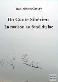 Jean-Michel Chevry - Un conte sibérien - La maison au fond du lac.