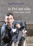 Jean-Michel Claveau - Le Pré est vide, mon coeur aussi.